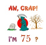 AW, CRAP!  I'M 75? Gifts