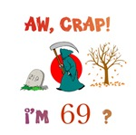 AW, CRAP!  I'M 69?  Gifts