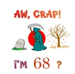 AW, CRAP!  I'M 68?  Gifts