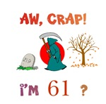 AW, CRAP!  I'M 61?  Gifts