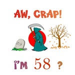 AW, CRAP!  I'M 58!? Gifts