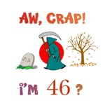 AW, CRAP!  I'M 46?  Gifts