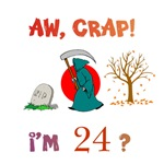 AW, CRAP!  I'M 24?  Gifts