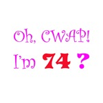 Oh, CWAP!  I'm 74?  Gifts