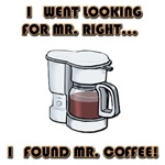 I Went Looking For Mr. Right -- I Found Mr. Coffee T-Shirts