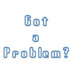 Got a Problem?