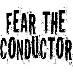 Fear The Conductor T-shirts and Gifts
