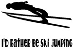 I'd Rather Be Ski Jumping! T-shirts and Gift items