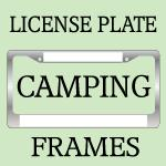 CAMPING LICENSE PLATE FRAMES