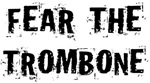 Funny Fear the Trombone T Shirts and Gifts
