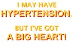 I May Have Hypertension But I've Got A Big Heart!