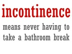 incontinence means never having to take a bathroom