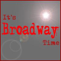 It's Broadway Time