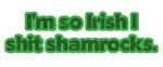 I'm so Irish I shit shamrocks.