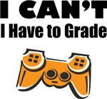 I Can't, I Have To Grade