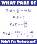 What Part of Maxwell's Equations Did You Not Understand?  Be proud to be a geek or nerd, especially since it's very cool lately!  Get this fun Ultra Geek design on great t-shirts, stickers, magnets, & more!