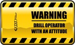 Warning! Drill Operator With An Attitude