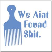We Aint Found Shit