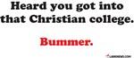 Heard You Got Into That Christian College. Bumme