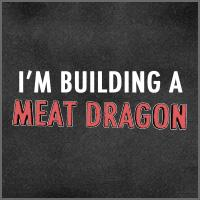 I'm Building a Meat Dragon