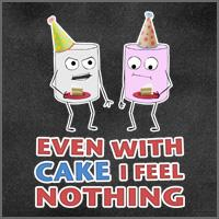 Even with Cake I feel Nothing