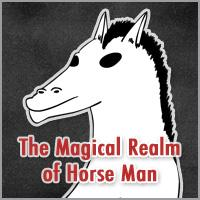 The Magical Realm of Horse Man