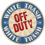 Off Duty White Trash T-shirts Gifts