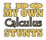 Are you a math genius?  Do you rule the Calculus field?  Do other math geeks tremble when you are near?  Then the I do my own Calculus stunts is the perfect t-shirt or button for you, the Calculus math geek.