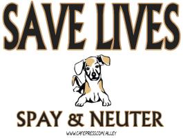 SAVE LIVES: SPAY & NEUTER (dog)