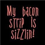 My Bacon Strip is sizzlin