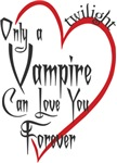 Only a Vampire Can Love You Forever T-shirts