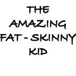 The Amazing Fat Skinny Kid