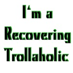 Recovering Trollaholic Troll T-shirts & Gifts