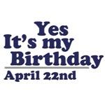 April 22nd Birthday T-Shirts & Gifts