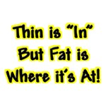 Thin Is In (But Fat is Where It's At) Joke T-Shirt