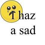 I Haz A Sad T-Shirts and Gifts