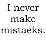 I Never Make Mistake