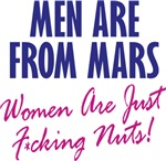 Men Are From Mars, Women Are Just Fucking Nuts