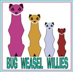 Bug Weasel Willies
