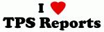 I Love TPS Reports