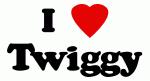 I Love Twiggy