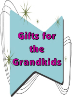 GIFTS FOR THE GRANDKIDS