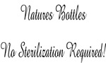 Natures Bottles, No Ster. needed!