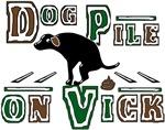 Dog Pile on ViCK