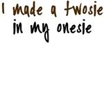 I Made A Twosie In My Onesie