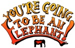 You're Going to Be an Elephant |  T-shirts & Gifts for pachyderms &  their friends