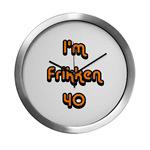 I'm Frikken 40