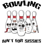 Bowling Ain't For Sissies