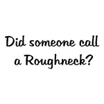 Did Someone Call A Roughneck?