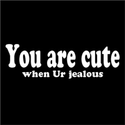 You're Cute When Ur Jealous
